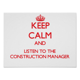 Keep Calm and Listen to the Construction Manager Posters