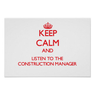 Keep Calm and Listen to the Construction Manager Poster