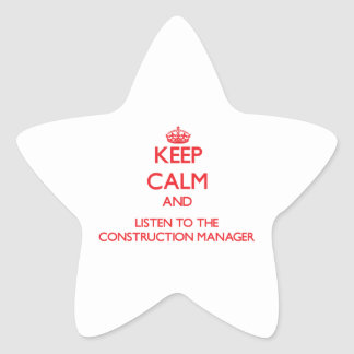 Keep Calm and Listen to the Construction Manager Star Sticker