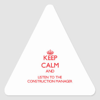 Keep Calm and Listen to the Construction Manager Triangle Sticker