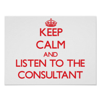 Keep Calm and Listen to the Consultant Print