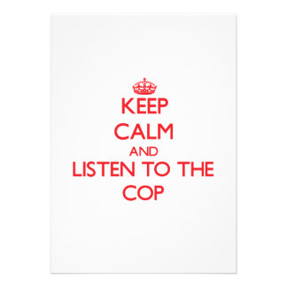 Keep Calm and Listen to the Cop Announcement