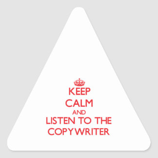 Keep Calm and Listen to the Copywriter Triangle Stickers