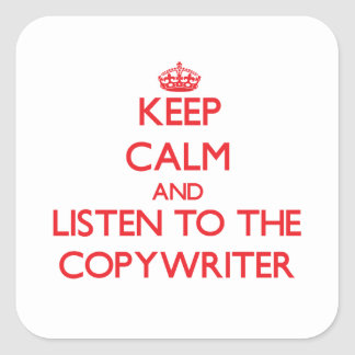 Keep Calm and Listen to the Copywriter Square Stickers