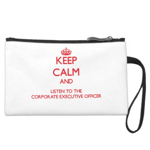 Keep Calm and Listen to the Corporate Executive Of Wristlets
