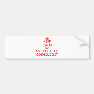 Keep Calm and Listen to the Cosmologist Bumper Stickers