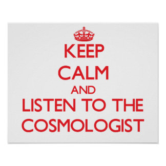 Keep Calm and Listen to the Cosmologist Print