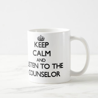 Keep Calm and Listen to the Counselor Coffee Mug