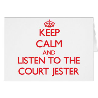 Keep Calm and Listen to the Court Jester Greeting Cards