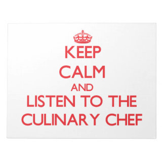 Keep Calm and Listen to the Culinary Chef Note Pads
