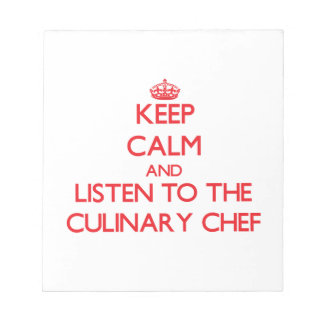 Keep Calm and Listen to the Culinary Chef Notepad
