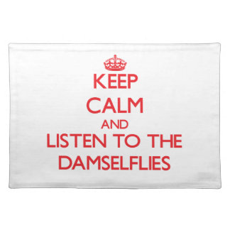 Keep calm and listen to the Damselflies Place Mats