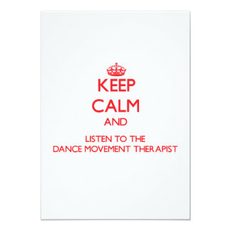 Keep Calm and Listen to the Dance Movement Therapi 5x7 Paper Invitation Card
