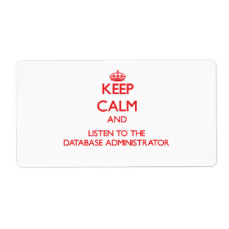 Keep Calm and Listen to the Database Administrator Shipping Label