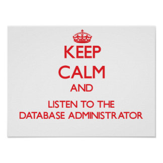 Keep Calm and Listen to the Database Administrator Poster