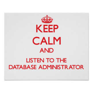 Keep Calm and Listen to the Database Administrator Posters