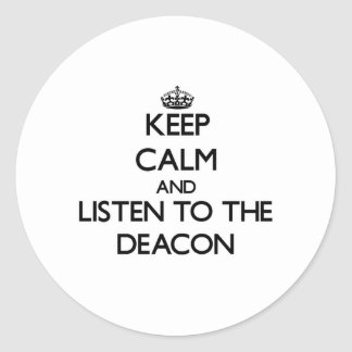 Keep Calm and Listen to the Deacon Classic Round Sticker