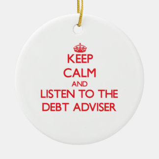Keep Calm and Listen to the Debt Adviser Double-Sided Ceramic Round Christmas Ornament
