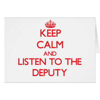 Keep Calm and Listen to the Deputy Greeting Card