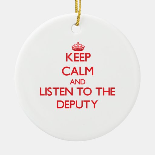 Keep Calm and Listen to the Deputy Ornaments
