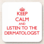 Keep Calm and Listen to the Dermatologist Beverage Coasters