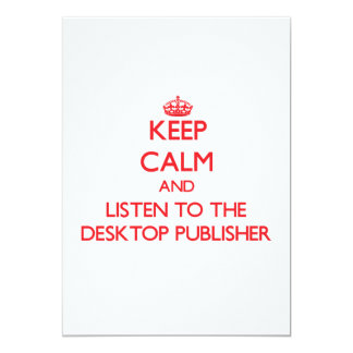 Keep Calm and Listen to the Desktop Publisher 5x7 Paper Invitation Card