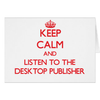Keep Calm and Listen to the Desktop Publisher Greeting Card