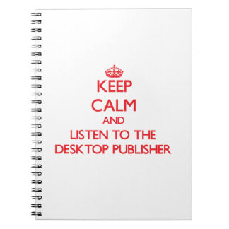 Keep Calm and Listen to the Desktop Publisher Note Book