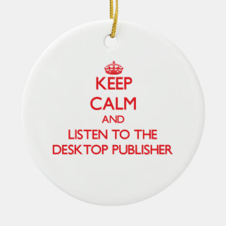 Keep Calm and Listen to the Desktop Publisher Christmas Tree Ornament