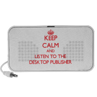 Keep Calm and Listen to the Desktop Publisher Travelling Speaker