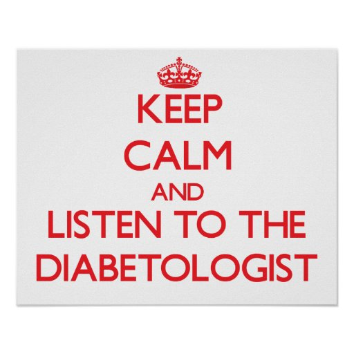Keep Calm and Listen to the Diabetologist Print