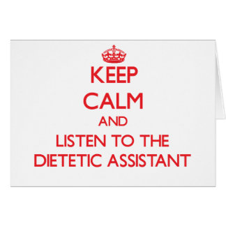Keep Calm and Listen to the Dietetic Assistant Greeting Card