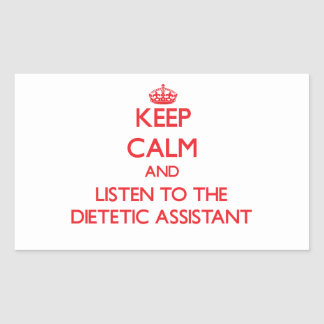 Keep Calm and Listen to the Dietetic Assistant Rectangle Sticker