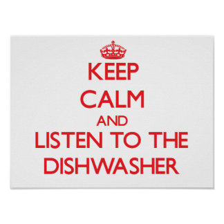 Keep Calm and Listen to the Dishwasher Poster