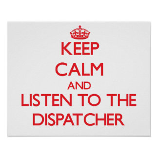 Keep Calm and Listen to the Dispatcher Poster
