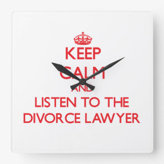 Keep Calm and Listen to the Divorce Lawyer Square Wall Clock