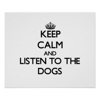 Keep calm and Listen to the Dogs Poster