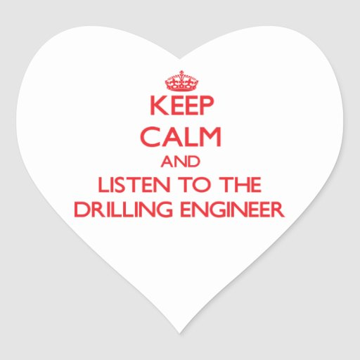 Keep Calm and Listen to the Drilling Engineer Heart Sticker
