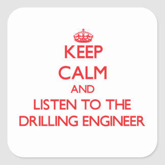 Keep Calm and Listen to the Drilling Engineer Square Stickers