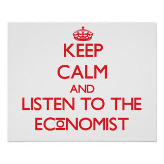 Keep Calm and Listen to the Economist Print