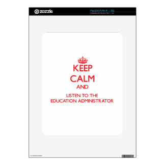 Keep Calm and Listen to the Education Administrato iPad Skins