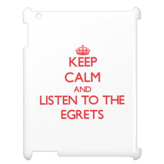 Keep calm and listen to the Egrets Case For The iPad 2 3 4