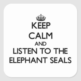Keep calm and Listen to the Elephant Seals Square Sticker