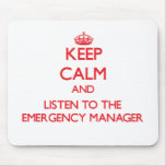 Keep Calm and Listen to the Emergency Manager Mousepad