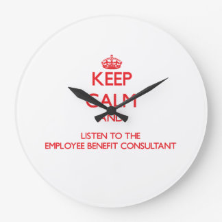 Keep Calm and Listen to the Employee Benefit Consu Wallclocks