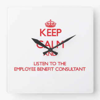 Keep Calm and Listen to the Employee Benefit Consu Square Wall Clocks