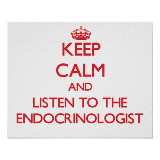 Keep Calm and Listen to the Endocrinologist Print