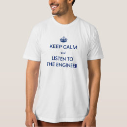 Keep Calm and Listen to the Engineer T-Shirt