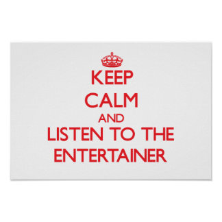 Keep Calm and Listen to the Entertainer Print