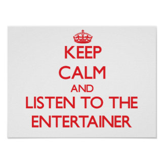 Keep Calm and Listen to the Entertainer Poster